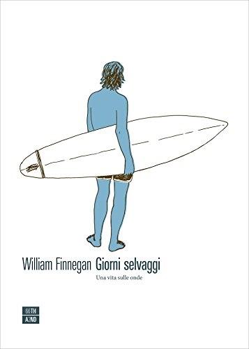 """La copertina del libro """"Giorni Selvaggi"""", di William Finnegan, edito da 66thand2nd."""